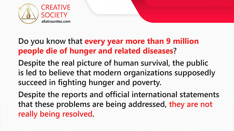 Every year more than 9 million people die of hunger and related diseases
