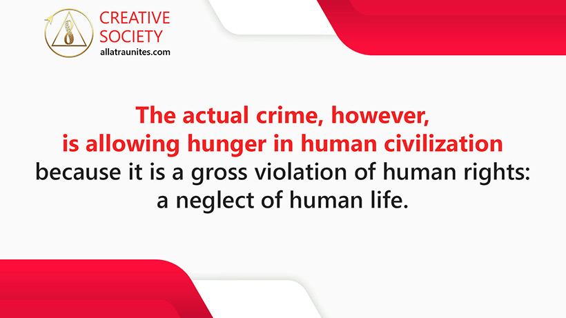 The actual crime, however, is allowing hunger in human civilization