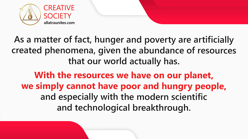 Hunger and poverty are artificially created phenomena,