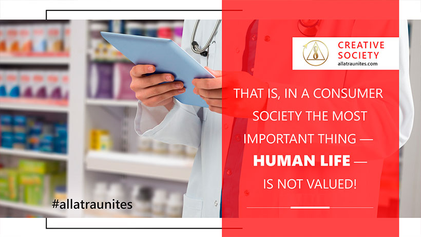 In a consumer society the most important thing —  human life — is not valued