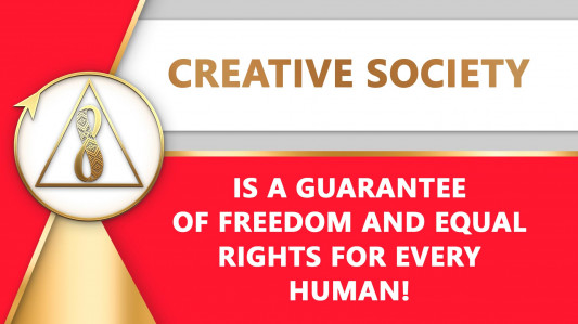 Creative Society Is a Guarantee of Freedom and Equal Rights for Every Human!